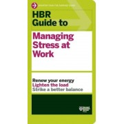 HBR Guide to Managing Stress at Work, Paperback
