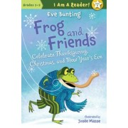 Frog and Friends Celebrate Thanksgiving, Christmas, and New Year's Eve, Paperback