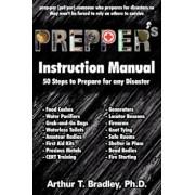 Prepper's Instruction Manual: 50 Steps to Prepare for Any Disaster, Paperback/Dr Arthur T. Bradley