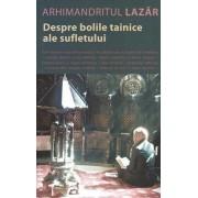 Despre bolile tainice ale sufletului/Arhimandritul Lazar