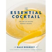 The Essential Cocktail: The Art of Mixing Perfect Drinks, Hardcover/Dale DeGroff