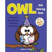 Owl Kids Coloring Book +Fun Facts to Read about The Little Owls Night & Day: Children Activity Book for Boys & Girls Age 3-8, with 30 Fun Colouring Pa, Paperback/Jackie D. Fluffy