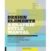 Design Elements: A Graphic Style Manual: Understanding the Rules and Knowing When to Break Them, Paperback