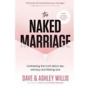 The Naked Marriage Undressing the Truth about Sex Intimacy and Lifelong Love