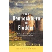 From Bannockburn to Flodden: Wallace, Bruce, and the Heroes of Medieval Scotland, Paperback/Walter Scott