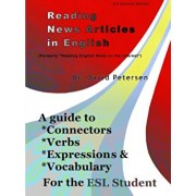 Reading News Articles in English: A Guide to Connectors, Verbs, Expressions, and Vocabulary for the ESL Student, Paperback/David Petersen