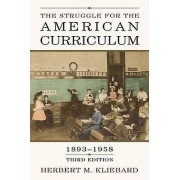 The Struggle for the American Curriculum 18931958 by Herbert M. Kli...