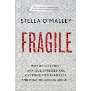 Fragile. Why we feel more anxious, stressed and overwhelmed than ever, and what we can do about it, Paperback/Stella O'Malley