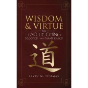 Wisdom and Virtue: The Tao Te Ching Decoded and Paraphrased