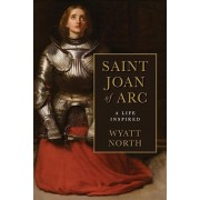 Joan of Arc: A Life Inspired, Paperback/Wyatt North
