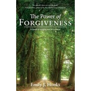 The Power of Forgiveness: A Guide to Healing and Wholeness, Paperback/Emily J. Hooks