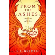 From the Ashes: An Epic Medieval Fantasy Series set in the King Arthur Era of the United Kingdom, Paperback/S. L. Briden