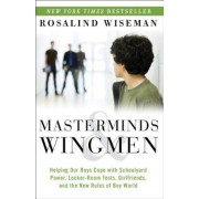 Masterminds & Wingmen: Helping Our Boys Cope with Schoolyard Power, Locker-Room Tests, Girlfriends, and the New Rules of Boy World, Paperback