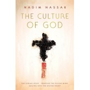 Culture of God. The Syrian Jesus - reading the divine mind, sailing into the divine heart, Paperback/Reverend Nadim Nassar