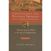 Christianity and Western Thought, Volume One: A History of Philosophers, Ideas and Movements: From the Ancient World to the Age of Enlightenment, Paperback/Colin Brown