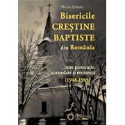 Bisericile Crestine Baptiste din Romania intre persecutie, acomodare si rezistenta (1948-1965)/Marius Silvesan