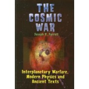 The Cosmic War: Interplanetary Warfare, Modern Physics, and Ancient Texts: A Study in Non-Catastrophist Interpretations of Ancient Leg, Paperback