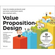 Value Proposition Design: How to Create Products and Services Customers Want, Paperback/Alexander Osterwalder