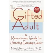The Gifted Adult: A Revolutionary Guide for Liberating Everyday Genius(tm), Paperback/Mary-Elaine Jacobsen