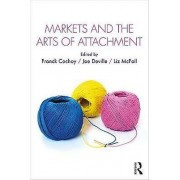 Markets and the Arts of Attachment by Edited by Franck Cochoy & Edited by Joe Deville & Edited by Liz McFall