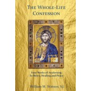 The Whole-Life Confession: Four Weeks of Awakening to Mercy, Healing and Peace, Paperback