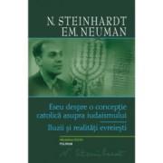 Eseu despre o conceptie catolica - N. Steinhardt Em. Neuman