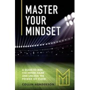 Master Your Mindset: A Guide to Win the Inner-Game and Unlock the Power of Flow, Paperback/Collin Henderson