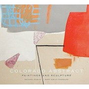 Colorado Abstract: Paintings and Sculpture, Hardcover/Michael Paglia