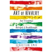 The Art of Rivalry by Sebastian Smee