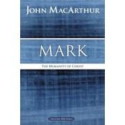 Mark: The Humanity of Christ, Paperback/John F. MacArthur