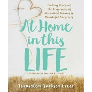 At Home in This Life: Finding Peace at the Crossroads of Unraveled Dreams and Beautiful Surprises, Paperback/Jerusalem Jackson Greer