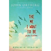 The Me I Want to Be Student Edition: Becoming God's Best Version of You, Paperback/John Ortberg