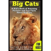 Big Cats! A Kid's Book of Amazing Pictures and Fun Facts About Big Cats: Lions Tigers and Leopards, Paperback/John Yost