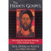 The Hidden Gospel: Decoding the Spiritual Message of the Aramaic Jesus, Paperback
