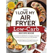 """The """"i Love My Air Fryer"""" Low-Carb Recipe Book: From Carne Asada with Salsa Verde to Key Lime Cheesecake, 175 Easy and Delicious Low-Carb Recipes, Paperback/Michelle Fagone"""
