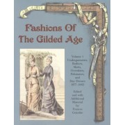 Fashions of the Gilded Age, Volume 1: Undergarments, Bodices, Skirts, Overskirts, Polonaises, and Day Dresses 1877-1882, Paperback