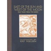 East of the Sun and West of the Moon: Old Tales from the North, Hardcover/Kay Nielsen