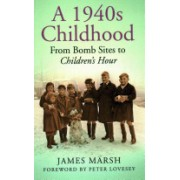 1940s Childhood - From Bomb Sites to Children's Hour (Marsh James)(Paperback) (9780752499505)