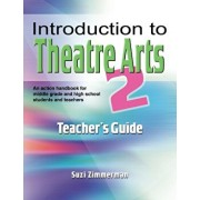 Introduction to Theatre Arts 2 Teacher's Guide: An Action Handbook for Middle Grade and High School Students and Teachers, Paperback/Suzi Zimmerman