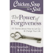 Chicken Soup for the Soul: The Power of Forgiveness: 101 Stories about How to Let Go and Change Your Life, Paperback