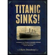 Titanic Sinks!: Experience the Titanic's Doomed Voyage in This Unique Presentation of Fact Andfi Ction, Hardcover/Barry Denenberg