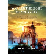 You Are the Light of Your City: How Christians Can Transform Any City Through the Power of God, Paperback