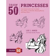 Draw 50 Princesses: The Step-By-Step Way to Draw Snow White, Cinderella, Sleeping Beauty, and Many More..., Paperback/Lee J. Ames