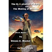 The Colonization of Earth and the Making of Mankind: The Book of Earth - Opus I - A Rock Opera, Paperback/Steven E. Machat