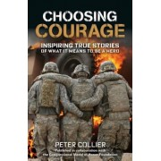 Choosing Courage: Inspiring True Stories of What It Means to Be a Hero, Paperback