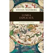 Lumea explicata. Descoperirea stiintei moderne/Steven Weinberg