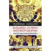 Intalnirea cu Fiinta Anthroposphia - Adriana Koulias