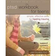 The PTSD Workbook for Teens: Simple, Effective Skills for Healing Trauma, Paperback/Libbi Palmer