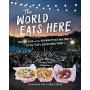 The World Eats Here: Amazing Food and the Inspiring People Who Make It at New York's Queens Night Market, Paperback/John Wang