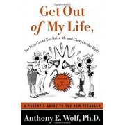 Get Out of My Life, But First Could You Drive Me & Cheryl to the Mall: A Parent's Guide to the New Teenager, Paperback/Anthony E. Wolf